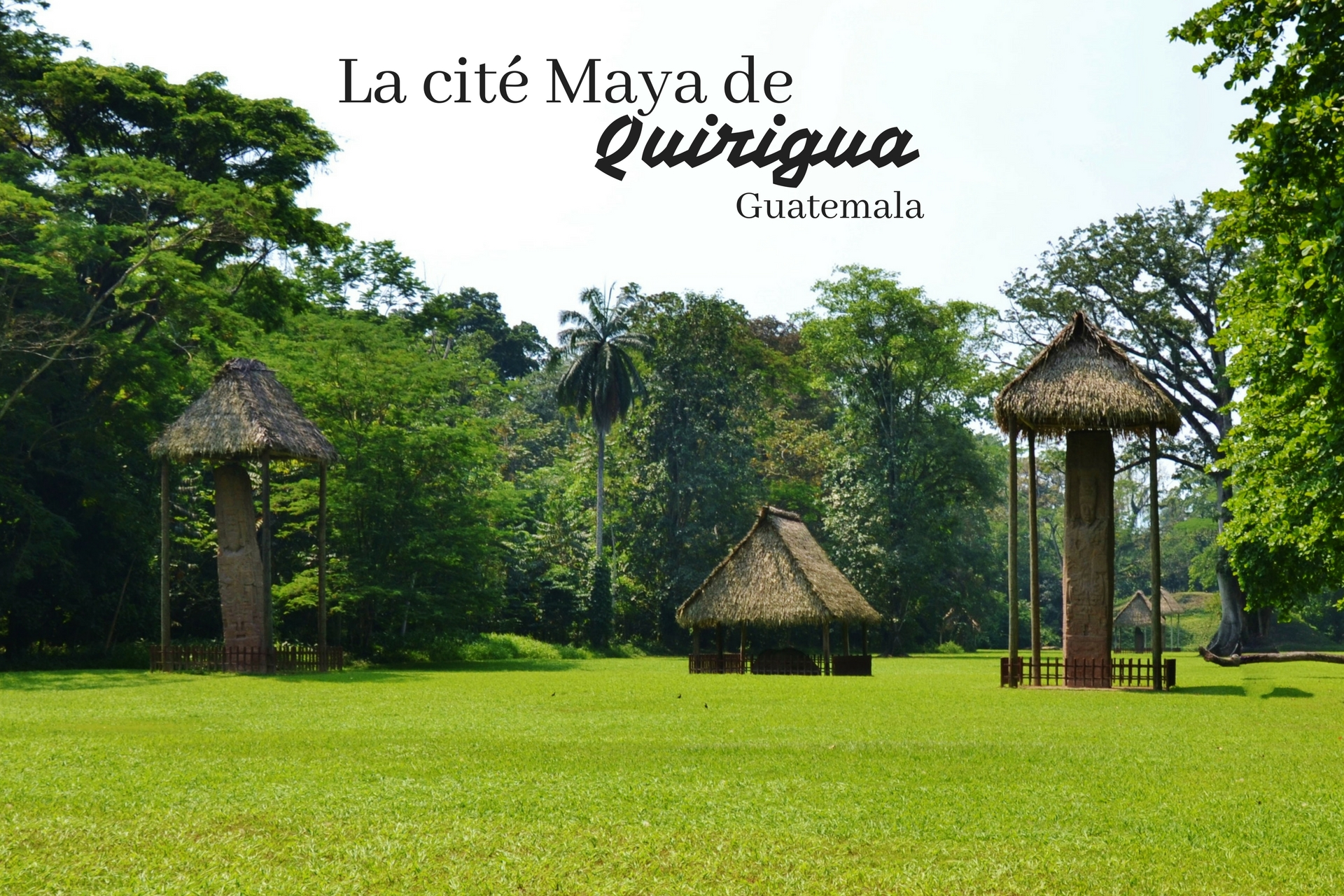 Guatemala - Quirigua - Dreams World - Blog voyage