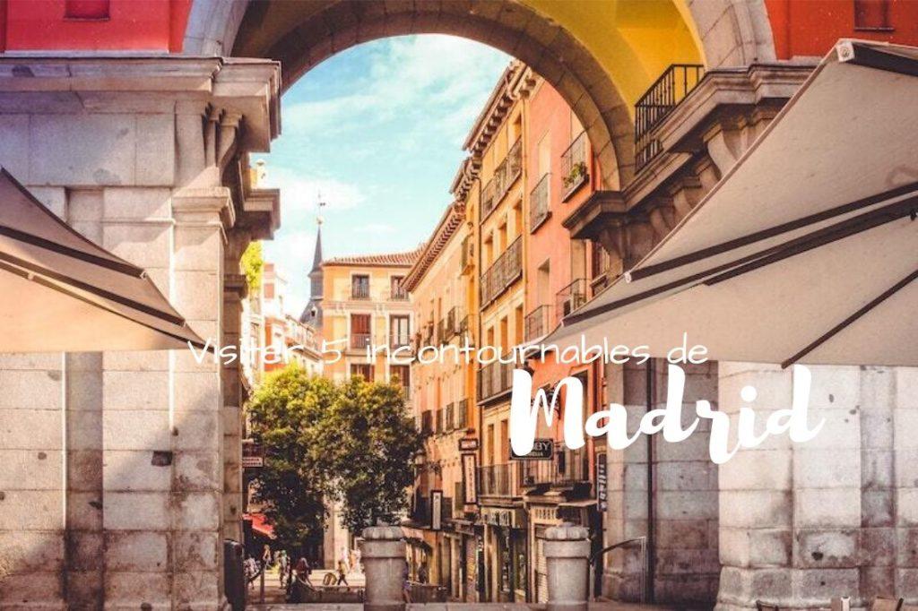 Visiter Madrid en 4 jours 5 incontournables à madrid